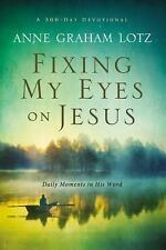 Fixing My Eyes on Jesus : Daily Moments in His Word by Anne Graham Lotz...
