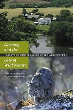 Farming and the Fate of Wild Nature: Essays on Conservation-based Agriculture