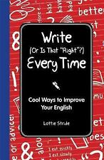 Write (Or is it Right?) Every Time: Cool Ways to Improve Your English (I Wish I