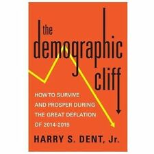 The Demographic Cliff: How to Survive and Prosper During the Great Deflation of