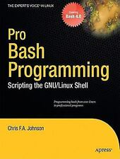 Pro Bash Programming : Scripting the Linux Shell by Chris F. A. Johnson...