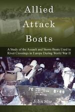 Allied Attack Boats : A Study of the Storm and Assault Boats Used in River...