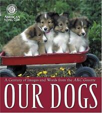 Our Dogs : A Century of Images and Words from the AKC Gazette