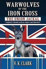 Wehrwolf: Warwolves of the Iron Cross: the Union Jackal : England's Bloody...