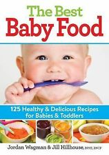 The Best Baby Food : 125 Healthy and Delicious Recipes for Babies and...