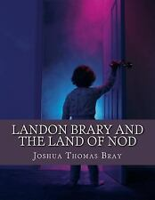 Landon Brary and the Land of Nod by Joshua Bray (2015, Paperback)