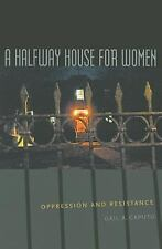 A Halfway House for Women: Oppression and Resistance (Northeastern Series on Ge