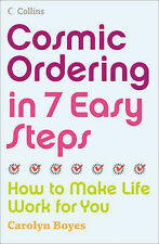 Cosmic Ordering in 7 Easy Steps: How to Make it Work For You, Carolyn Boyes