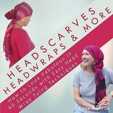 Headscarves, Head Wraps and More : How to Look Fabulous in 60 Seconds with...