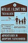 Hello, I Love You: Adventures in Adoptive Fatherhood, Kluck, Ted A.