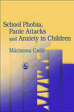 School Phobia, Panic Attacks and Anxiety in Children by Marianna Csoti...