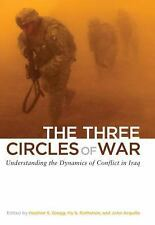 The Three Circles of War: Understanding the Dynamics of Conflict in Iraq by Gre