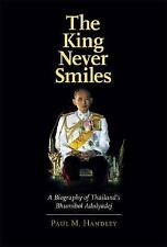 The King Never Smiles: A Biography of Thailand's Bhumibol Adulyadej by Paul M.