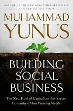 Building Social Business : The New Kind of Capitalism That Serves Humanity's Mos