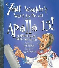 You Wouldn't Want to Be on Apollo 13!: A Mission You'd Rather Not Go On (You Wo