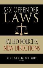 Sex Offender Laws : Failed Policies, New Directions by Richard Gordon Wright...