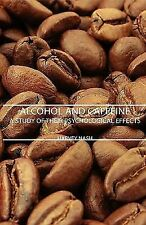 Alcohol and Caffeine - A Study of Their Psychological Effects by Harvey Nash...