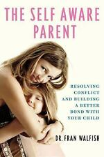 The Self-Aware Parent: Resolving Conflict and Building a Better Bond with Your C