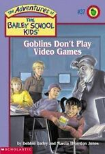 Goblins Don't Play Video Games  (Bailey School Kids #37)