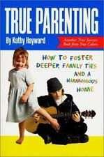 True Parenting: How to Foster Deeper Family Ties and a Harmonious Home-ExLibrary