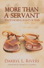 More Than a Servant : The Touching Point of God by Darryl L. Rivers (2013,...