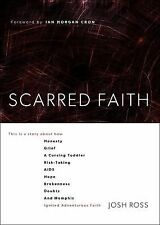 Scarred Faith : This Is a Story about How Honesty, Grief, a Cursing Toddler,...
