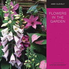 Flowers in the Garden: A Practical Guide to Planting for Colour and Fragrance Al