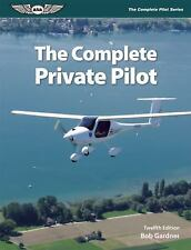 The Complete Pilot: The Complete Private Pilot by Bob Gardner (2016, Paperback)