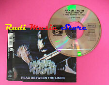 CD singolo Naked Truth Read Between The Lines 658429 2  no mc lp dvd vhs(S19)