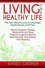 Living the Healthy Life by Randi Gerber (2013, Paperback)