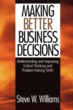 Making Better Business Decisions : Understanding and Improving Critical...