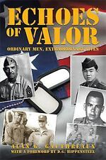 Echoes of Valor : Ordinary Men, Extraordinary Lives by Alan G. Gauthreaux (2016)