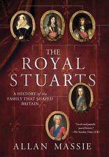 The Royal Stuarts : A History of the Family That Shaped Britain by Allan Massie