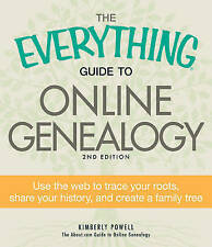 The Everything Guide to Online Genealogy: Use the Web to Trace Your Roots, Share