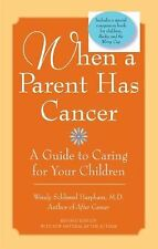 When a Parent Has Cancer : A Guide to Caring for Your Children by Wendy S....