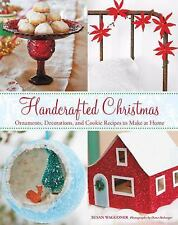 Handcrafted Christmas: Ornaments, Decorations and Cookie Recipes to Make at Home