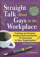 Straight Talk About Gays In The Workplace: Creating An Inclusive, Productive Env