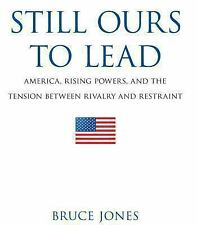 Still Ours to Lead: America, Rising Powers, and the Tension between Rivalry and