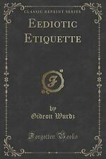 Eediotic Etiquette : An up-To-Date Manual of the Manners of Men and Women for...