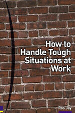 How to Handle Tough Situations at Work, Ros Jay, Ros Hay