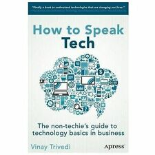 How to Speak Tech : The Non-Techie's Guide to Technology Basics in Business...