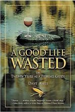 Good Life Wasted by Dave Ames Montana Rocky Mountain fishing guide Angling Trout