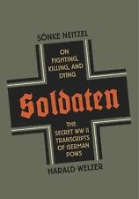 Soldaten : On Fighting, Killing, and Dying - The Secret WWII Transcripts of...