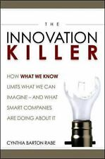 The Innovation Killer: How What We Know Limits What We Can Imagine... And What S