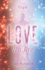 The Love That We Are : Our True Identity by Uwa Hunwick (2012, Paperback)