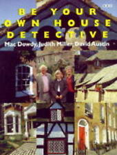 Be Your Own House Detective by Mac Dowdy, Judith Miller, David Austin...