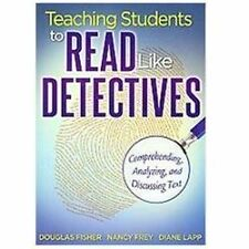 Teaching Students to Read Like Detectives : Comprehending, Analyzing, and...