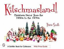 Kitschmasland! : Christmas Decor from the 1950s through The 1970s by Travis...