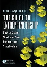 The Guide to Entrepreneurship : How to Create Wealth for Your Company and...