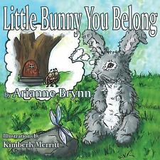 Little Bunny You Belong by Arianne Brynne (2016, Paperback, Large Type)